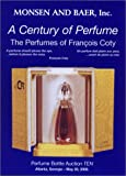 img - for A Century of Perfume: The Perfumes of Francois Coty : Perfume Bottle Auction Ten, May 20, 2000 : Auction, Crowne Plaza Ravinia Hotel, 4355 Ashford Dunwoody Road, Atlanta book / textbook / text book