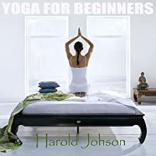 Yoga for Beginners Audiobook by Harold Johnson Narrated by Samanta Wilson