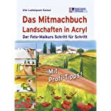 Das Mitmachbuch Landschaften in Acryl. Der Foto-Malkurs Schritt fr Schrittvon &#34;Ute Ludwigsen-Kaiser&#34;