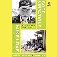 Good Vibrations: My Life as a Beach Boy Audiobook by Mike Love, James S. Hirsch Narrated by Mike Love