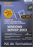 Conception d'une infrastructure Active Directory et resea - MS Windows Server 2003 MCSE Kit de formation 70-297 - livre de r�f�rence - fran�ais