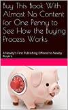 Buy This Book With Almost No Content for Less Than a Dollar to See How the Buying Process Works: A Newby's First Publishing Offered to Newby Buyers
