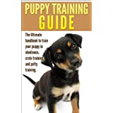 Puppy Training Guide: The Ultimate handbook to train your puppy in obedience, crate training and potty training (Training manual, Puppy Development, Animal ... Training, Tracking, Retrieving, Biting)