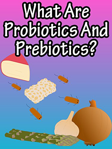 What Are Probiotics And Prebiotics?