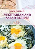 Vegetarian and Salad Recipes - Israeli-Mediterranean Cookbook (Cook In Israel - Kosher Recipes, Mediterranean Cooking)