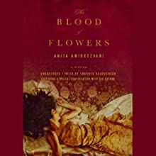 The Blood of Flowers (       UNABRIDGED) by Anita Amirrezvani Narrated by Shohreh Aghdashloo