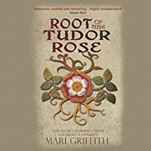 Root of the Tudor Rose: The Secret Romance That Founded a Dynasty Audiobook by Mari Griffith Narrated by Jilly Bond