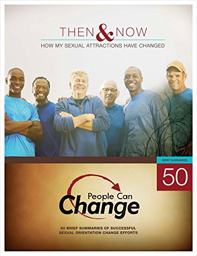 Then & Now: How My Sexual Attractions Have Changed: 50 Brief Summaries of Successful Sexual Orientation Change Effor