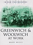Greenwich and Woolwich at Work Mary Mills