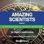 Amazing Scientists - Volume 1: Inspirational Stories | Charles Margerison,Frances Corcoran (general editor),Emma Braithwaite (editorial coordination)