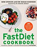 The FastDiet Cookbook: 150 Delicious, Calorie-Controlled Meals to Make Your Fasting Days Easy by Spencer, Mimi, Schenker, Sarah (2013) Paperback