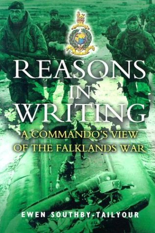 Reasons in Writing: A Commando's View of the Falklands War: Ewen Southby-Tailyour: 9781844150144: Amazon.com: Books