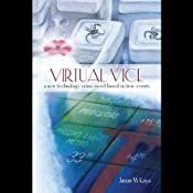 Virtual Vice: A New Technology Crime Novel Based on True Events | [Jason M Kays]