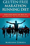 Gluten-free Marathon Running Diet: Feed Your Body the Best to Accomplish the Extraordinary