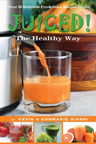 Juiced! The Healthy Way by Kevin Gianni, Annmarie Gianni