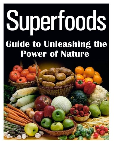 Superfoods Guide to Unleashing the Power of Nature by M.T Susan