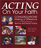 img - for Acting on Your Faith: Congregations Making a Difference: A Guide to Success in Service and Social Action book / textbook / text book