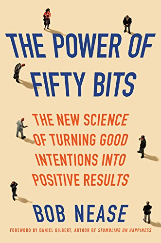 The Power of Fifty Bits: The New Science of Turning Good Intentions into Positive Results