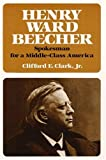 Henry Ward Beecher: Spokesman for a Middle-Class America (0252006089) by Clark, Clifford E.