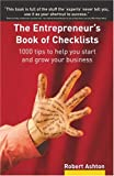Entrepreneur's Book Of Checklists: 1000 Tips To Help You Start & Grow Your Business (0273694391) by Ashton, Robert