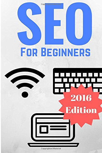 SEO for Beginners: Proven SEO Strategies And Techniques To Dominate In 2016