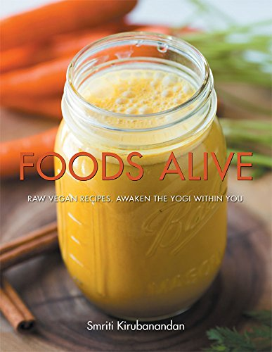 Foods Alive: Raw vegan recipes. Awaken the yogi within you by Smriti Kirubanandan