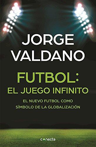 Futbol: El Juego Infinito - El Nuevo Futbol Como Simbolo de La Globalizacion