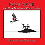 Raven's Call: And More Northwest Coast Stories