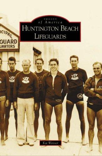 Huntington Beach Lifeguards (Images Of America: California) (Images Of America (Arcadia Publishing))
