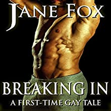 Breaking In: A First-Time Gay Tale Audiobook by Jane Fox Narrated by Marcus M. Wilde