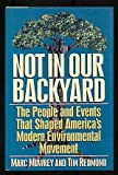 Not in Our Backyard: The People and Events That Shaped America's Modern Environment Movement