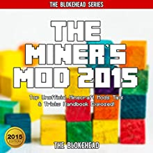 The Miner's Mod 2015: Top Unofficial Minecraft Mods Tips & Tricks Handbook Exposed! (The Blokehead Success Series) (       UNABRIDGED) by The Blokehead Narrated by Tristan Wright