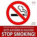 Stop Smoking! Jetzt aufhören zu rauchen: 10 Minuten Affirmationen zur Rauchentwöhnung | Franziska Diesmann,Torsten Abrolat