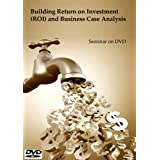 Building Return on Investment (ROI) and Business Case Analysis Video Training on DVD