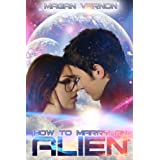 How to Marry an Alien (My Alien Romance) ~ Magan Vernon