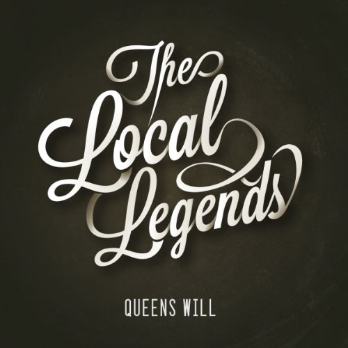 The Local Legends-Queens Will-CD-FLAC-2013-WRE Download