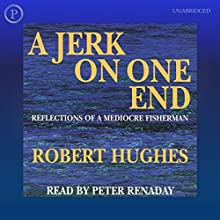A Jerk on One End: Reflections of a Mediocre Fisherman (       UNABRIDGED) by Robert Hughes Narrated by Peter Renaday