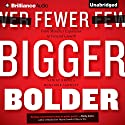 Fewer, Bigger, Bolder: From Mindless Expansion to Focused Growth (       UNABRIDGED) by Sanjay Khosla, Mohanbir Sawhney, Richard Babcock (contributor) Narrated by Scott Merriman