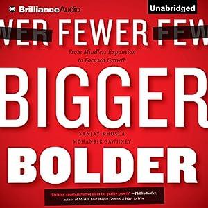 Fewer, Bigger, Bolder: From Mindless Expansion to Focused Growth | [Sanjay Khosla, Mohanbir Sawhney, Richard Babcock (contributor)]