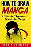 How to Draw Manga: Ultimate Beginners Guide to Manga