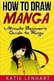 How to Draw Manga: Ultimate Beginners Guide to Manga
