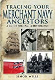 Simon Wills Tracing Your Merchant Navy Ancestors (Family History)