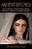 Ancient Bitches: Cutthroat Love Advice From History's Most Cunning Women, Volume 1: Cleopatra vs. Livia Drusilla