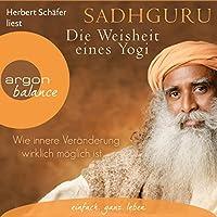 Die Weisheit eines Yogi: Wie innere Veränderung wirklich möglich ist Hörbuch