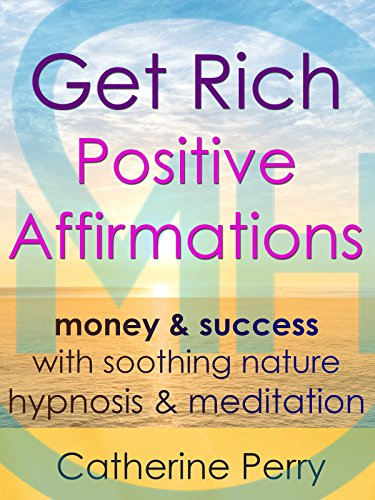 Get Rich Positive Affirmations: Money & Success with Soothing Nature Hypnosis & Meditation