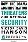 How The Obama Administration Threatens Our National Security (Encounter Broadsides)