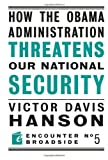 How The Obama Administration Threatens Our National Security (Encounter Broadsides) (159403463X) by Hanson, Victor  Davis