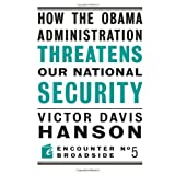 How The Obama Administration Threatens Our National Security (Encounter Broadsides) ~ Victor Davis Hanson