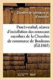Extrait du procès-verbal de la séance d'installation des nouveaux membres de la Chambre: de commerce de Bordeaux : 1862-1863...
