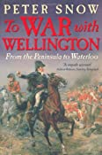 To War with Wellington: From the Peninsula to Waterloo: Amazon.co.uk: Peter Snow: Books